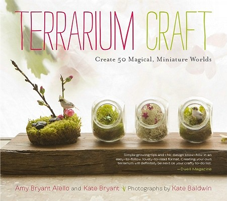 Terrarium Craft By Aiello, Amy Bryant/ Bryant, Kate/ Baldwin, Kate (PHT)